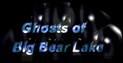 Ghosts of Big Bear Lake, California